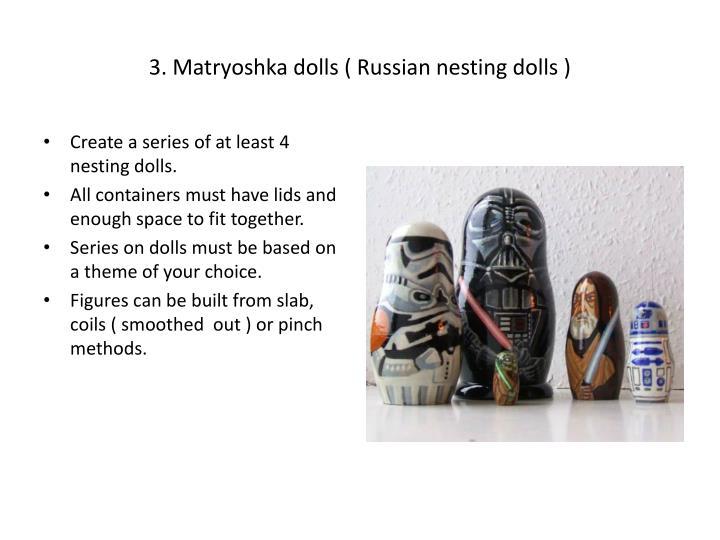 3. Matryoshka dolls ( Russian nesting dolls )