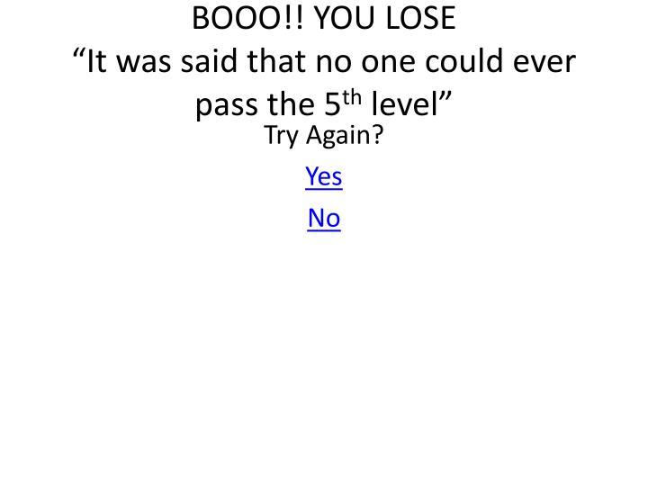 BOOO!! YOU LOSE
