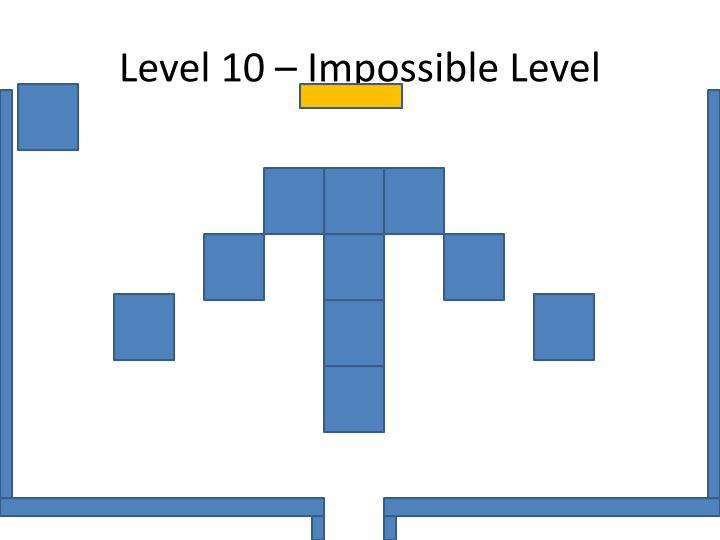 Level 10 – Impossible Level