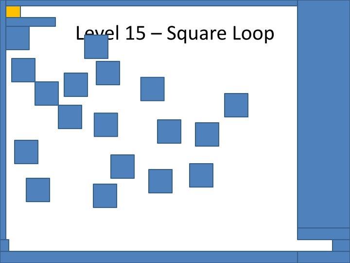 Level 15 – Square Loop