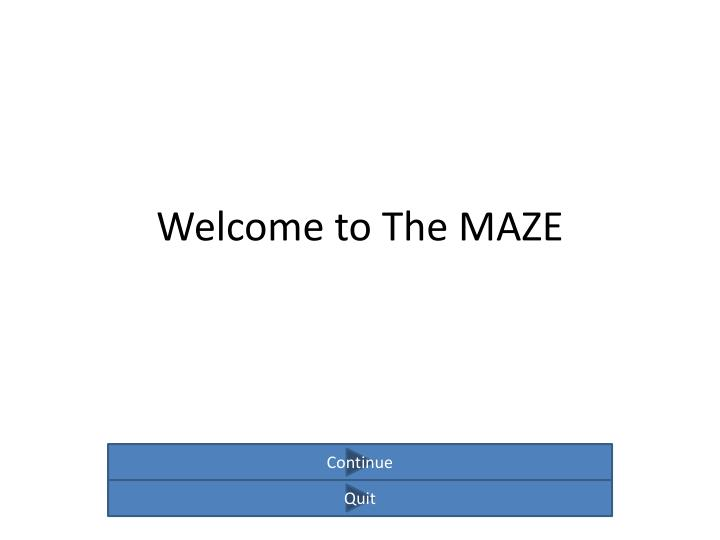 Welcome to The MAZE