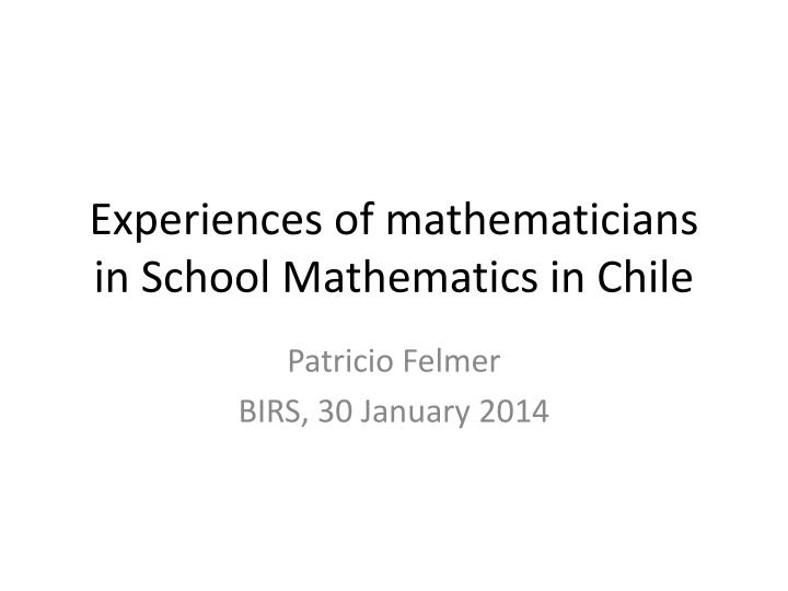 Experiences of mathematicians in school mathematics in chile