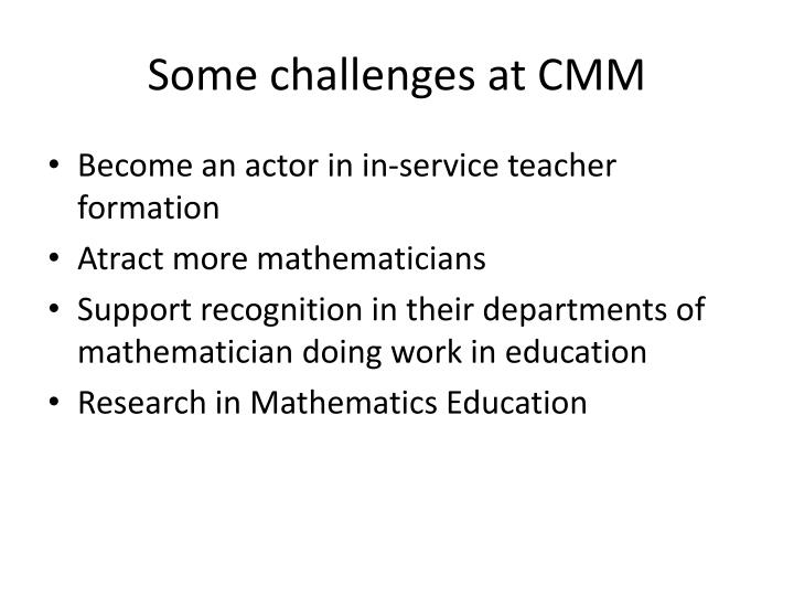 Some challenges at CMM
