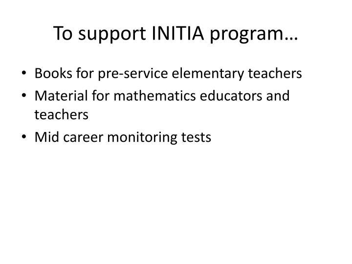 To support INITIA program…