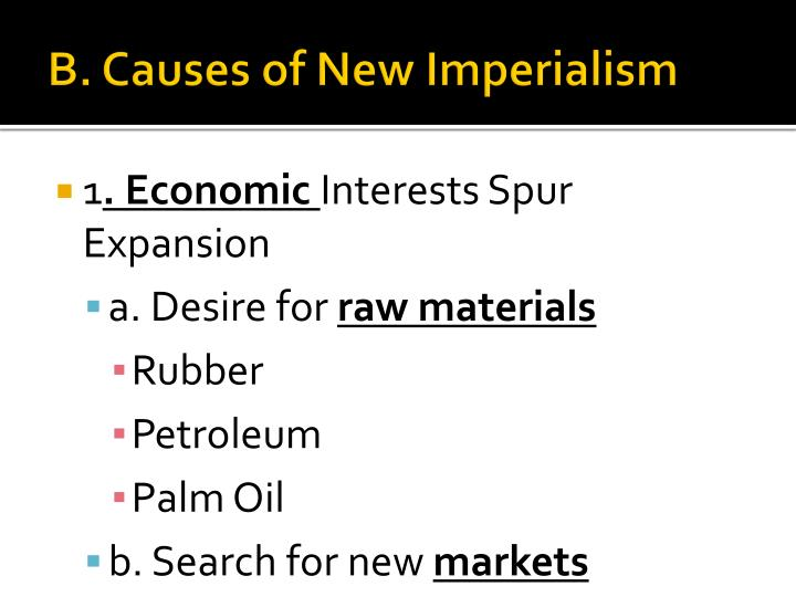 causes of new imperialism essay According to dr ashirwatham, imperialism in its primitive form was the result of the hunting and looting tendency of human beings in primitive age when a tribe went in search of a meadow, the other tribe used to capture that meadow by force.