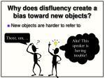 why does disfluency create a bias toward new objects