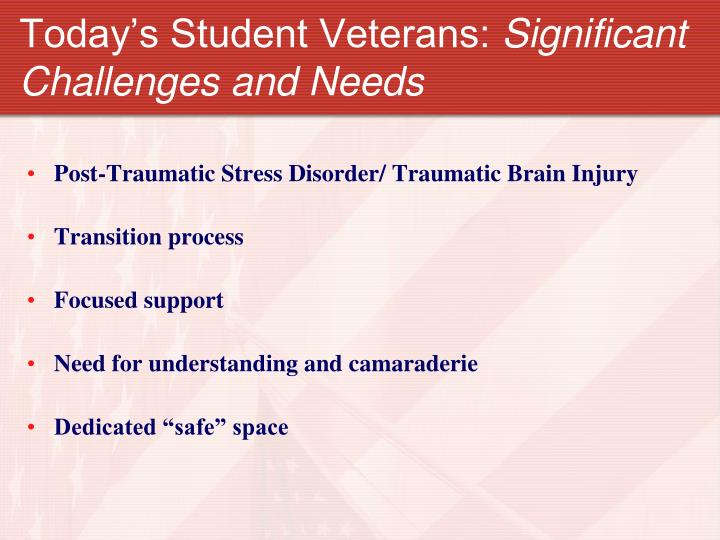 Today s student veterans significant challenges and needs