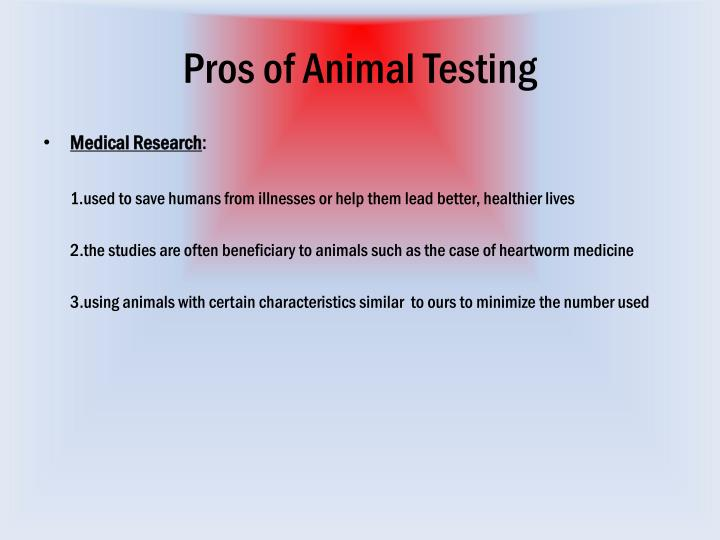the pros of continuing animal testing Animal testing pros and cons |list of 8 facts to consider animal testing is a process in which small animals like rats, mice, rabbits, pigs, dogs etc are used for experimentation this is a regular practice in drug development and other areas of scientific research.