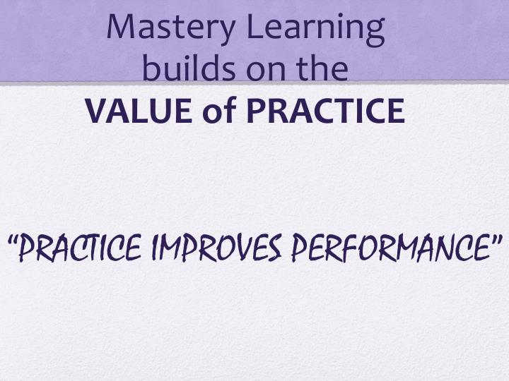 Mastery Learning        builds on the