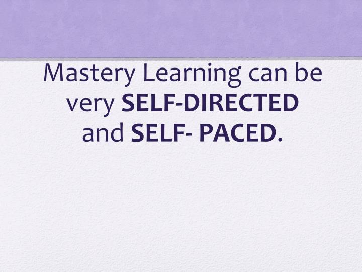 Mastery Learning can be very