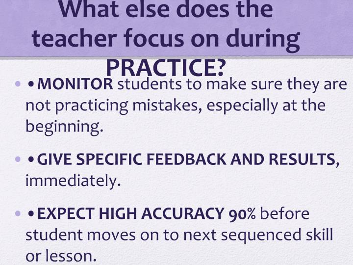 What else does the teacher focus on during PRACTICE?