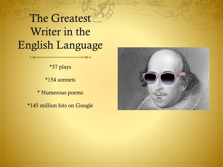 The greatest writer in the english language
