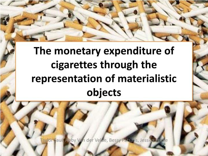 the monetary expenditure of cigarettes through the representation of materialistic objects n.