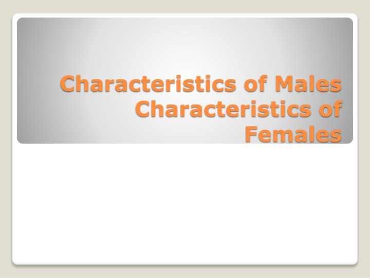Characteristics of males characteristics of females
