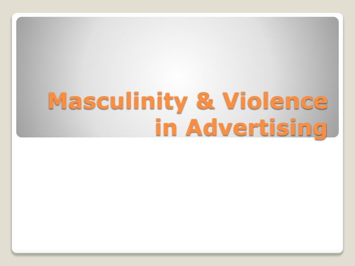 Masculinity & Violence in Advertising