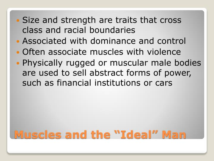 Size and strength are traits that cross class and racial boundaries