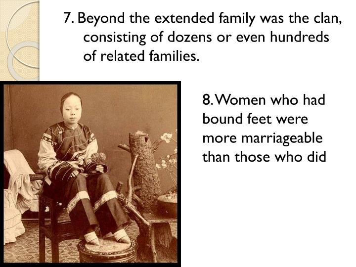 7. Beyond the extended family was the clan, consisting of dozens or even hundreds of related families.