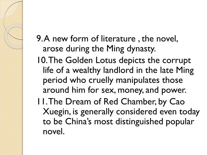 9. A new form of literature , the novel, arose during the Ming dynasty.
