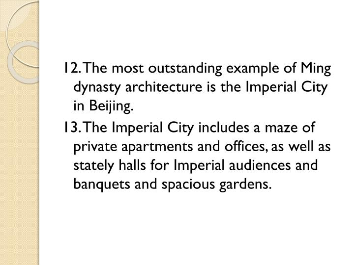 12. The most outstanding example of Ming dynasty architecture is the Imperial City in Beijing.