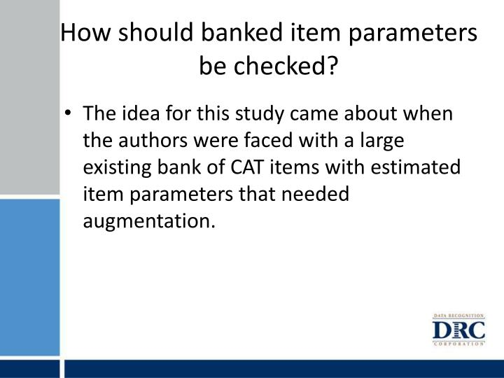 How should banked item parameters be checked