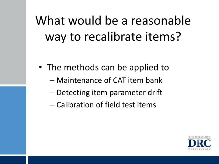 What would be a reasonable way to recalibrate items?