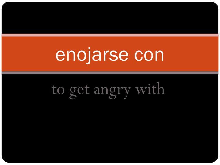 enojarse con