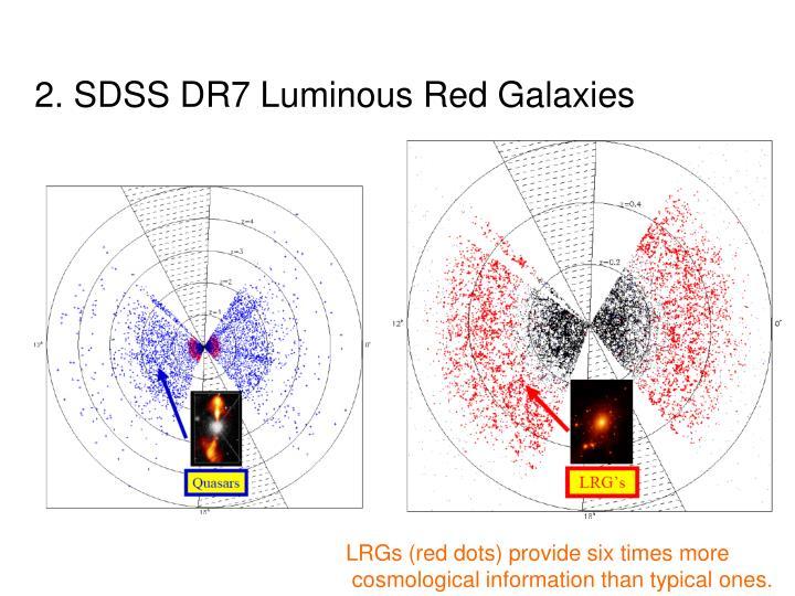 2. SDSS DR7 Luminous Red Galaxies