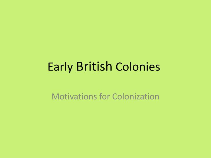 english motives for colonization in north French and english approaches to exploration and colonization in america: brought many of the english settlers to north america the religious motives.