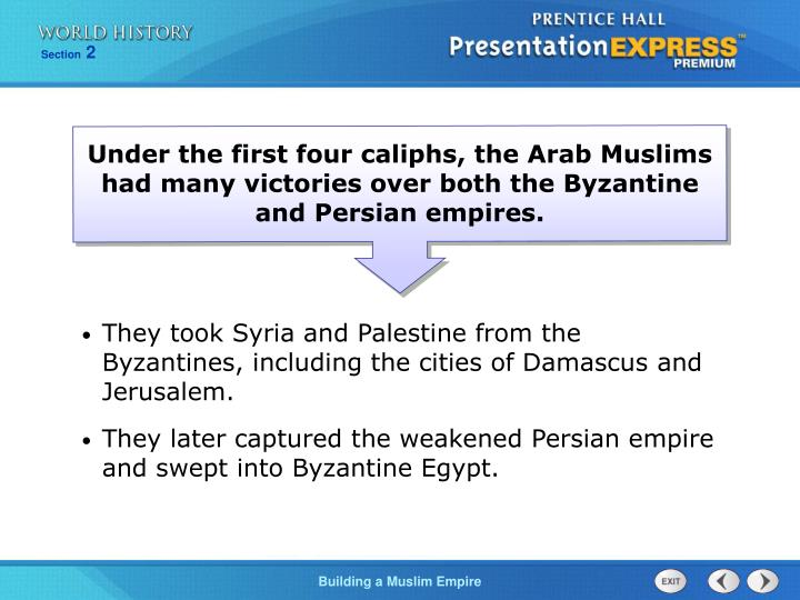 Under the first four caliphs, the Arab Muslims had many victories over both the Byzantine and Persian empires.