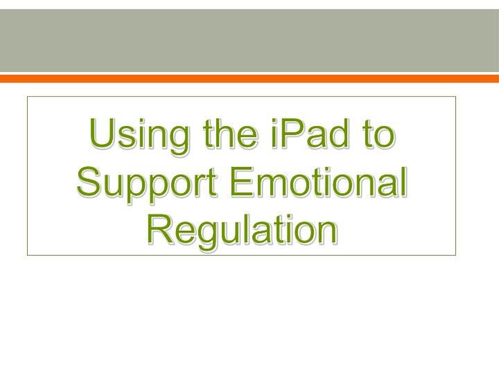 using the ipad to support emotional regulation n.