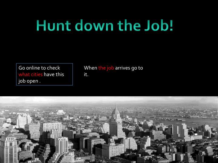 Hunt down the Job!