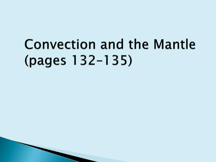 Convection and the mantle pages 132 135