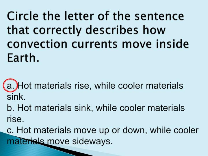 Circle the letter of the sentence that correctly describes how convection currents move inside Earth.