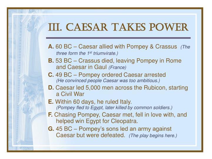 III. Caesar Takes Power