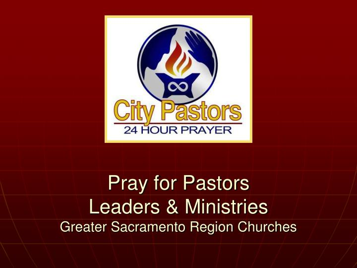 pray for pastors leaders ministries greater sacramento region churches n.