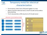 temporary metal for electrical characterization