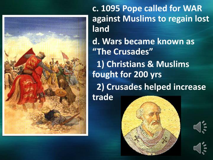 c. 1095 Pope called for WAR against Muslims to regain lost land