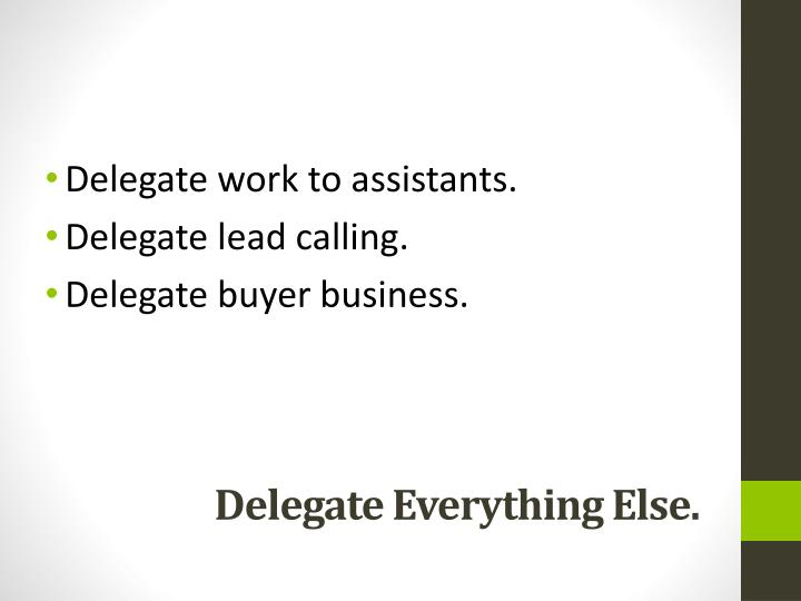 Delegate work to assistants.