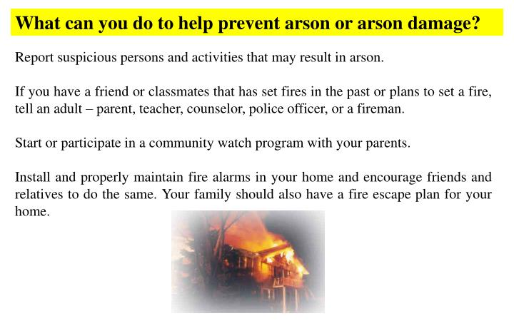 What can you do to help prevent arson or arson damage?