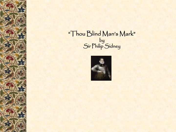 thou blind man s mark Thou blind ban's mark by sir philip sidney  thou blind man's mark, thou fool's self-chosen snare, a fond fancy's scum, and dregs of scattered thought  b.
