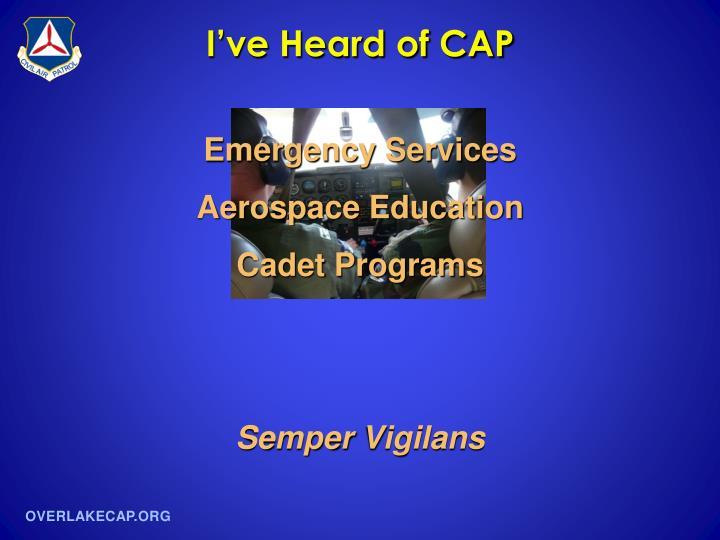 I've Heard of CAP