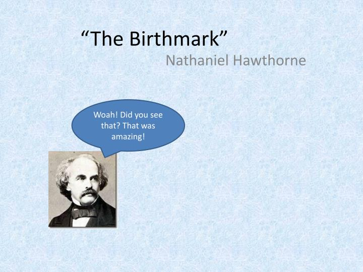 the hunt for purity in nathaniel hawthornes the birthmark