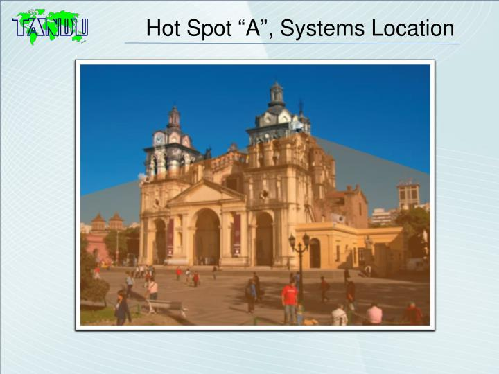 """Hot Spot """"A"""", Systems Location"""