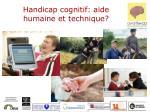 handicap cognitif aide humaine et technique
