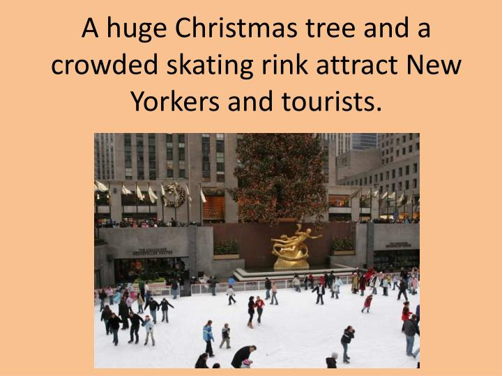 A huge Christmas tree and a crowded skating rink attract New Yorkers and tourists.