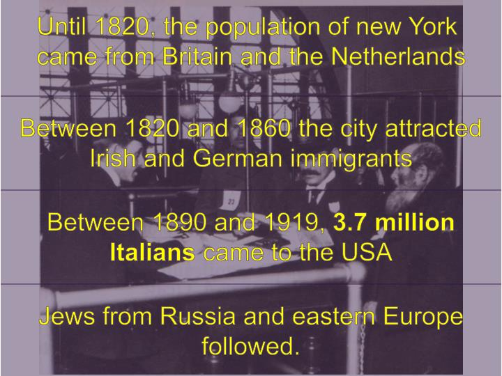 Until 1820, the population of new York came from Britain and the Netherlands