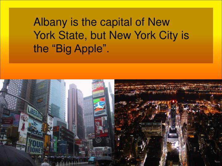 """Albany is the capital of New York State, but New York City is the """"Big Apple""""."""