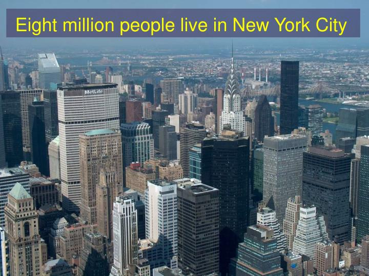Eight million people live in New York City