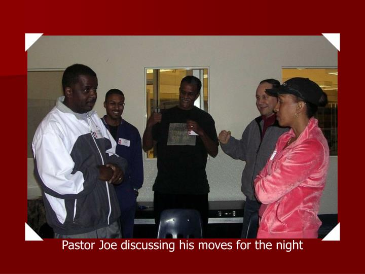 Pastor Joe discussing his moves for the night