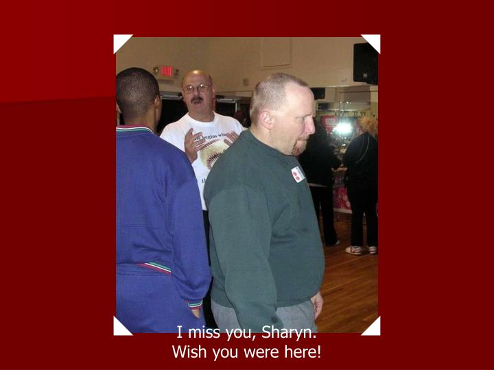 I miss you, Sharyn.